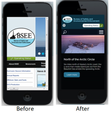 Before and after images on the BSEE mobile experience. I guided the client to a mobile, responsive Drupal theme to improve access as all users indicated a desire for more mobile access to content.